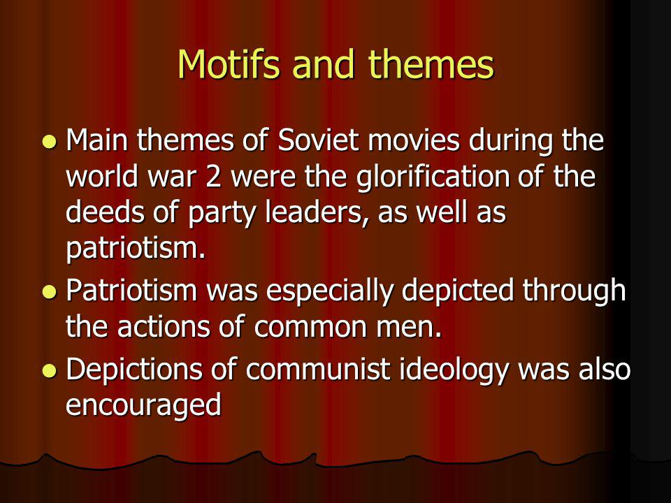 Motifs and themes Main themes of Soviet movies during the world war 2 were the glorification of the deeds of party leaders, as well as patriotism. Mai