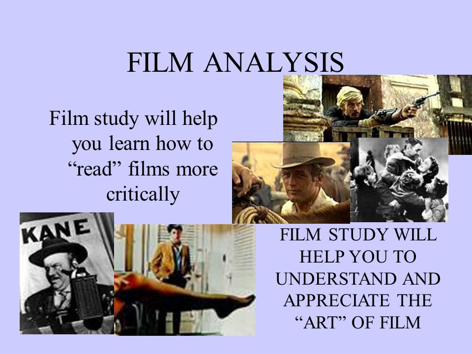 Film Study will teach students how to use basic film language to discuss films.