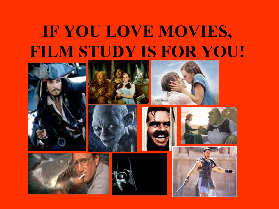 IF YOU LOVE MOVIES, FILM STUDY IS FOR YOU!