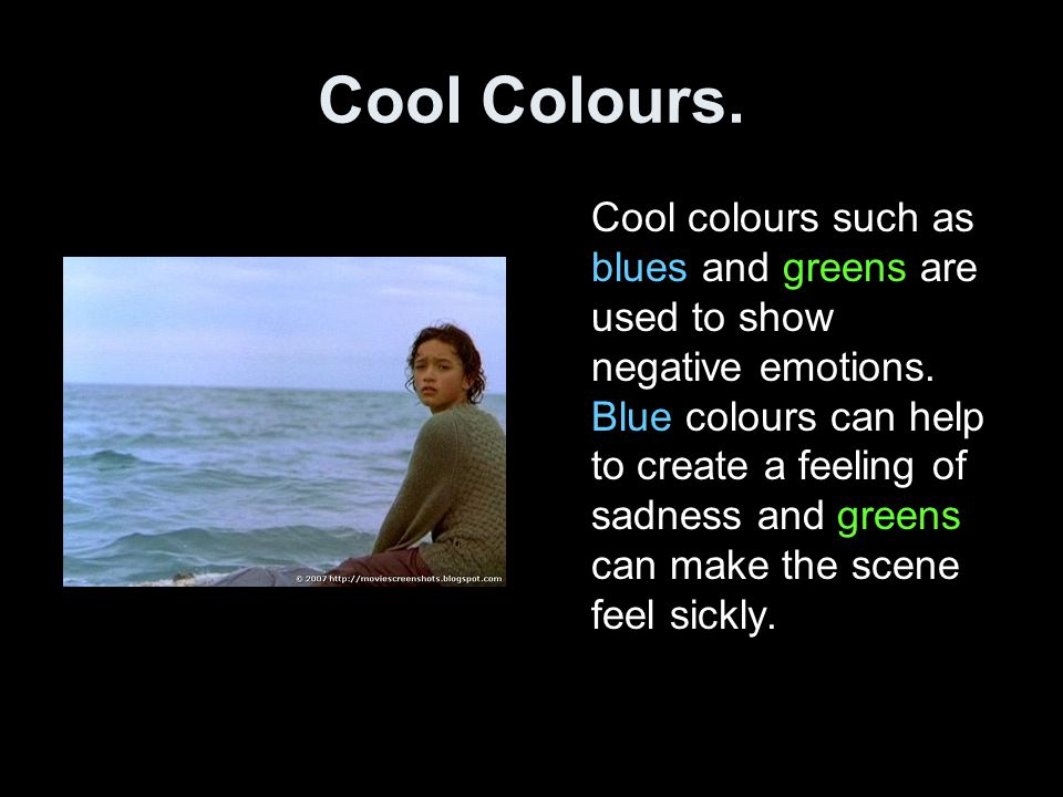Cool Colours. Cool colours such as blues and greens are used to show negative emotions. Blue colours can help to create a feeling of sadness and green