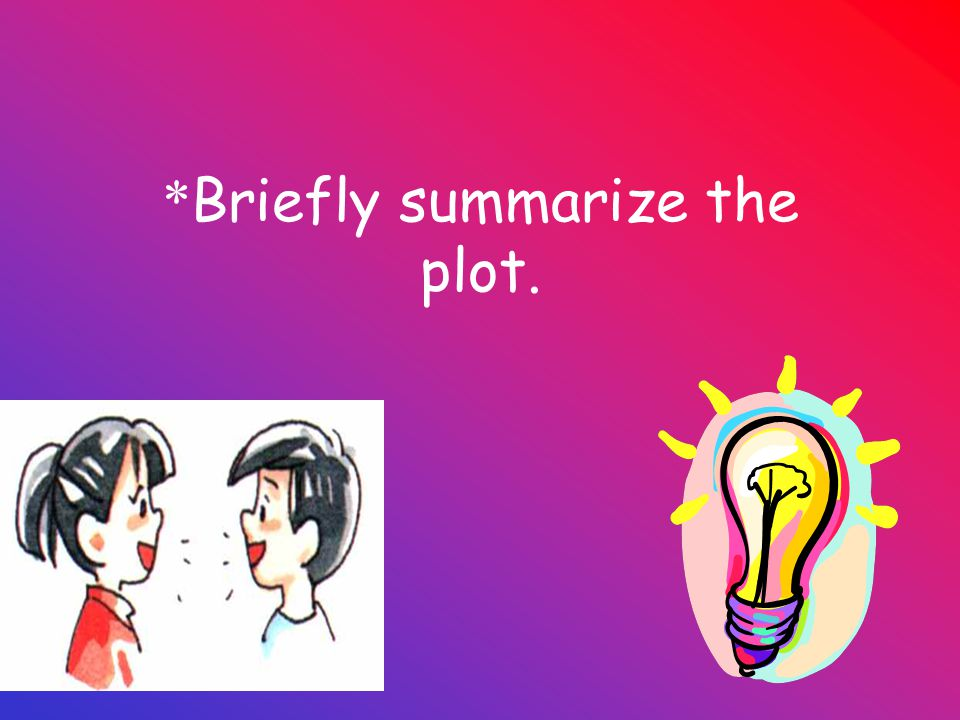 * Briefly summarize the plot.