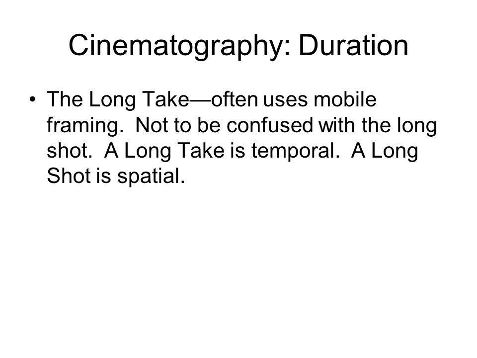 Cinematography: Duration The Long Takeoften uses mobile framing.