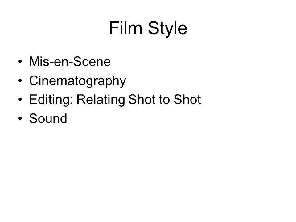 Film Style Mis-en-Scene Cinematography Editing: Relating Shot to Shot Sound