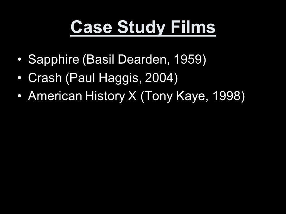 Case Study Films Sapphire (Basil Dearden, 1959) Crash (Paul Haggis, 2004) American History X (Tony Kaye, 1998)