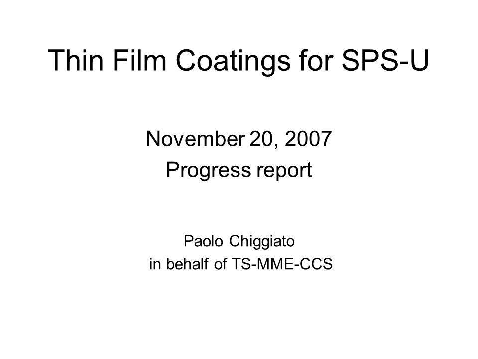 Thin Film Coatings for SPS-U November 20, 2007 Progress report Paolo Chiggiato in behalf of TS-MME-CCS
