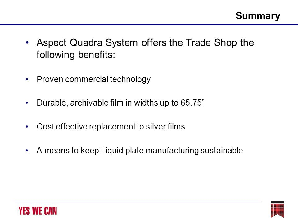 Summary Aspect Quadra System offers the Trade Shop the following benefits: Proven commercial technology Durable, archivable film in widths up to 65.75