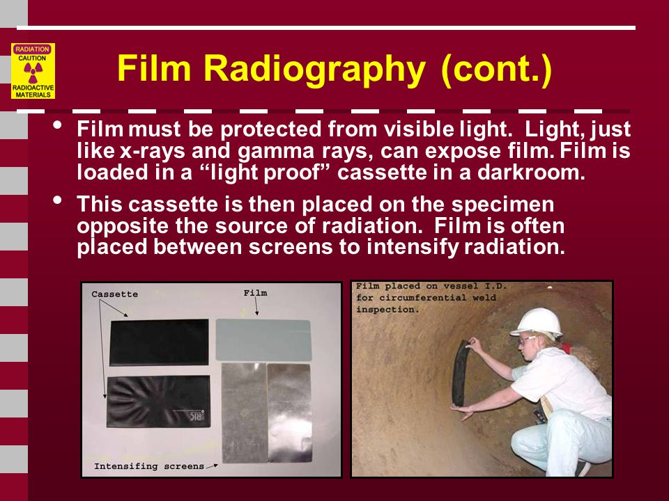 Film Radiography (cont.) Film must be protected from visible light.
