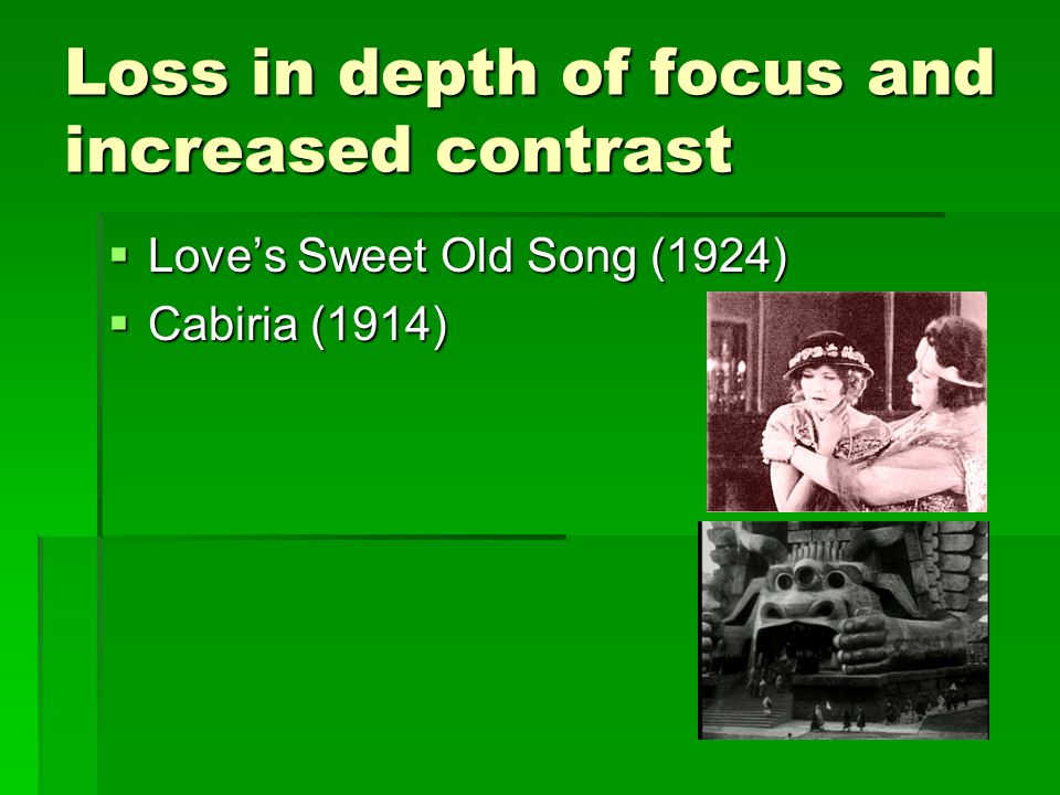 Loss in depth of focus and increased contrast Loves Sweet Old Song (1924) Loves Sweet Old Song (1924) Cabiria (1914) Cabiria (1914)