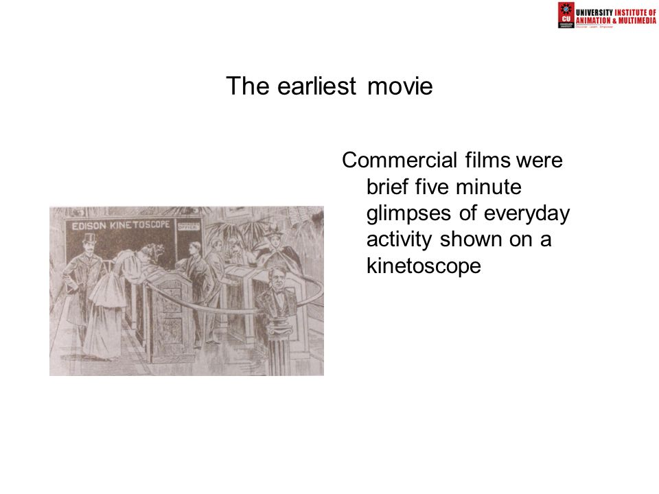 The earliest movie Commercial films were brief five minute glimpses of everyday activity shown on a kinetoscope
