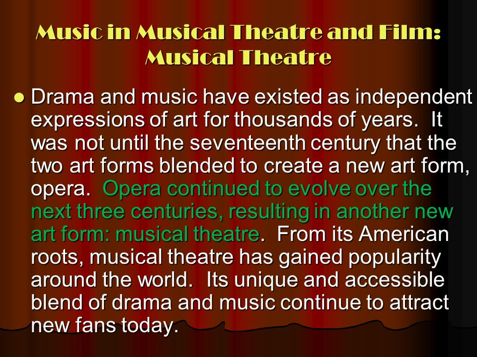 Music in Musical Theatre and Film: An Introduction to Musical Theatre During the 1800s, opera as an art form continued to evolve, but in two entirely opposite directions.