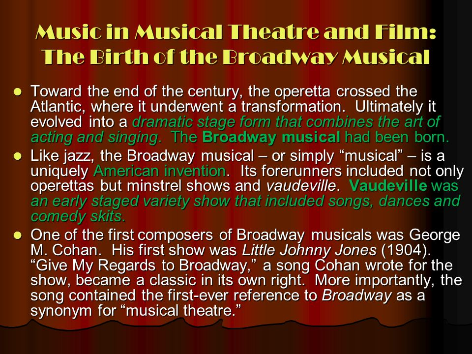 Music in Musical Theatre and Film: The Classic Broadway Musical In the 1920s, the Broadway musical underwent some refinements.