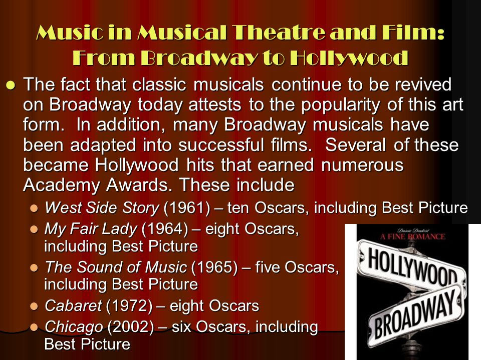 Music in Musical Theatre and Film: From Broadway to Hollywood The fact that classic musicals continue to be revived on Broadway today attests to the p
