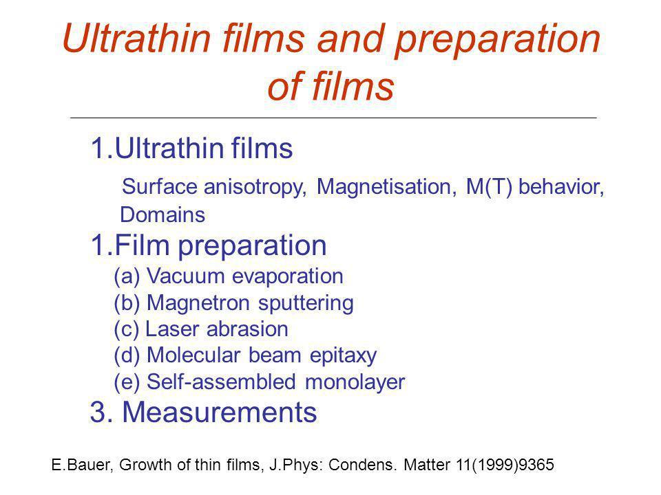 Ultrathin films and preparation of films 1.Ultrathin films Surface anisotropy, Magnetisation, M(T) behavior, Domains 1.Film preparation (a) Vacuum eva
