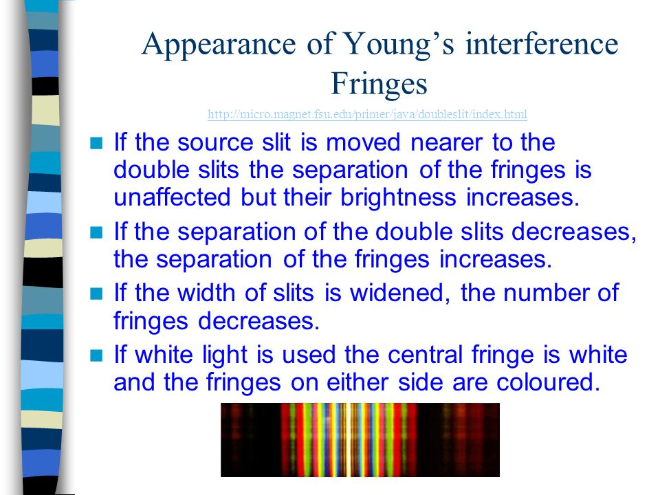 Appearance of Youngs interference Fringes If the source slit is moved nearer to the double slits the separation of the fringes is unaffected but their
