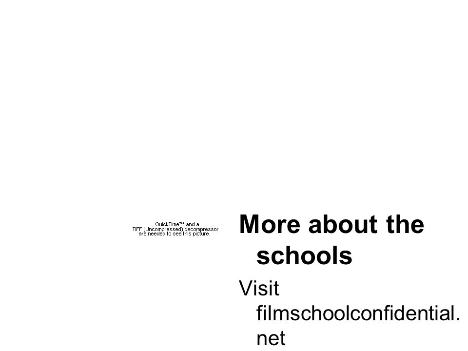 More about the schools Visit filmschoolconfidential. net