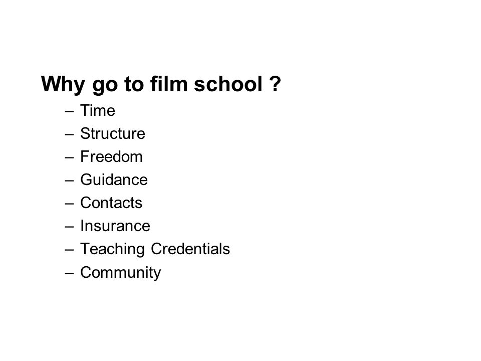 Why go to film school .