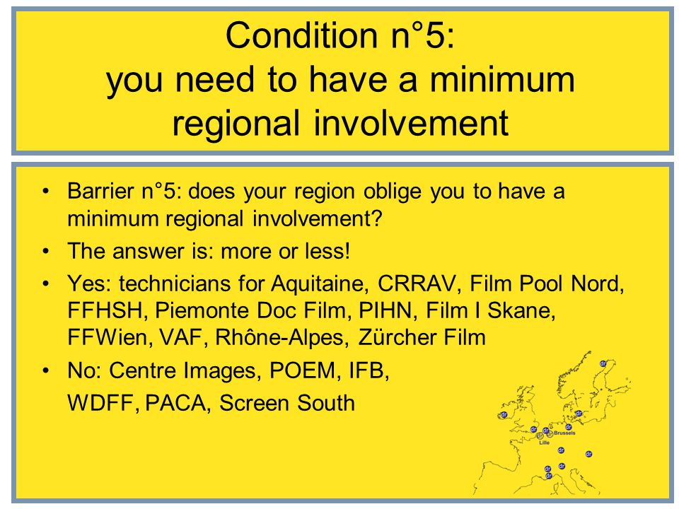 Condition n°5: you need to have a minimum regional involvement Barrier n°5: does your region oblige you to have a minimum regional involvement.