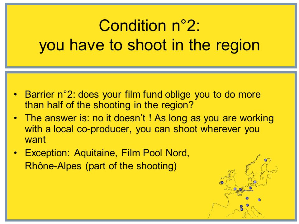 Condition n°2: you have to shoot in the region Barrier n°2: does your film fund oblige you to do more than half of the shooting in the region.