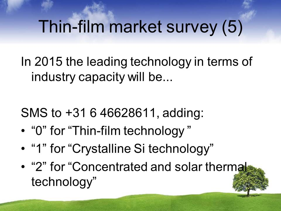 Thin-film market survey (5) In 2015 the leading technology in terms of industry capacity will be... SMS to +31 6 46628611, adding: 0 for Thin-film tec