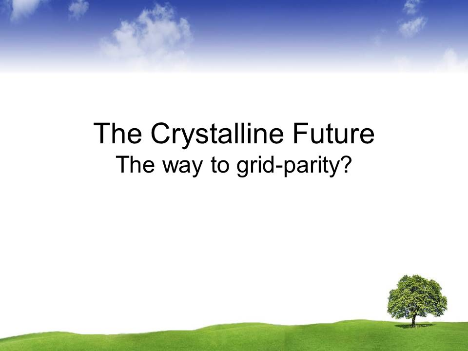 The Crystalline Future The way to grid-parity