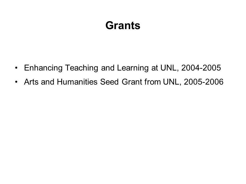 Grants Enhancing Teaching and Learning at UNL, 2004-2005 Arts and Humanities Seed Grant from UNL, 2005-2006
