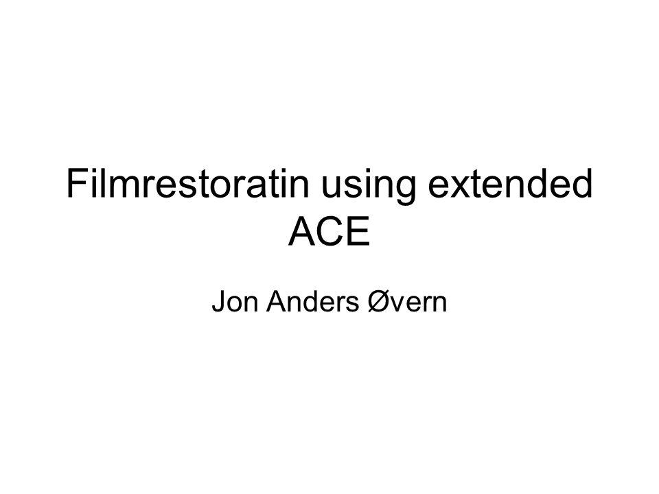 Filmrestoratin using extended ACE Jon Anders Øvern
