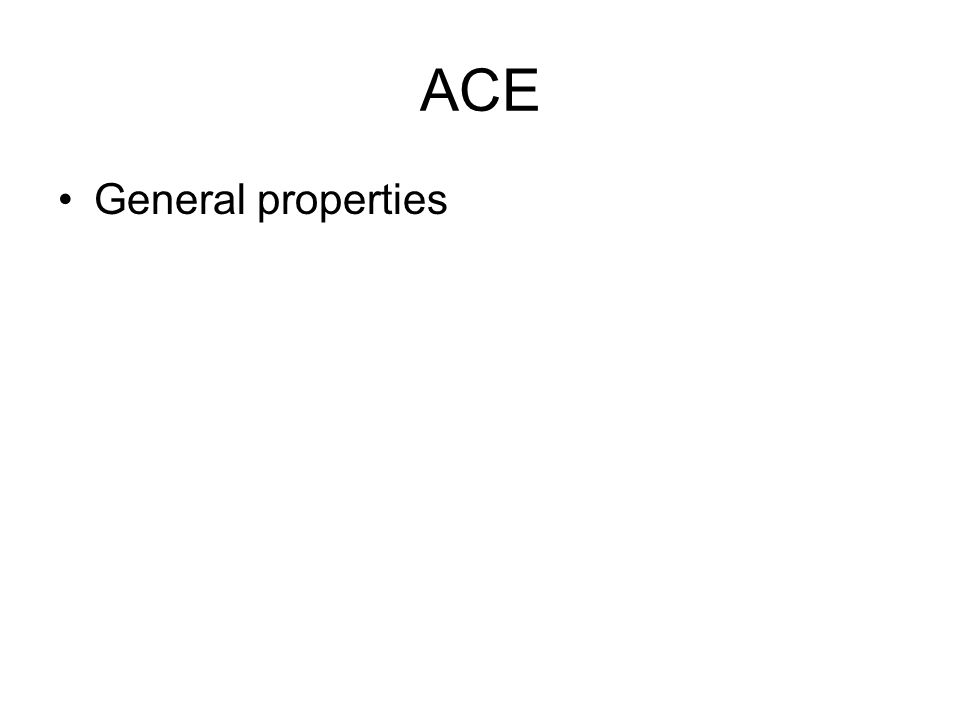 ACE General properties