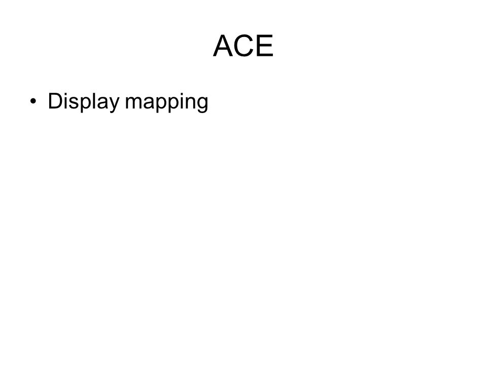 ACE Display mapping