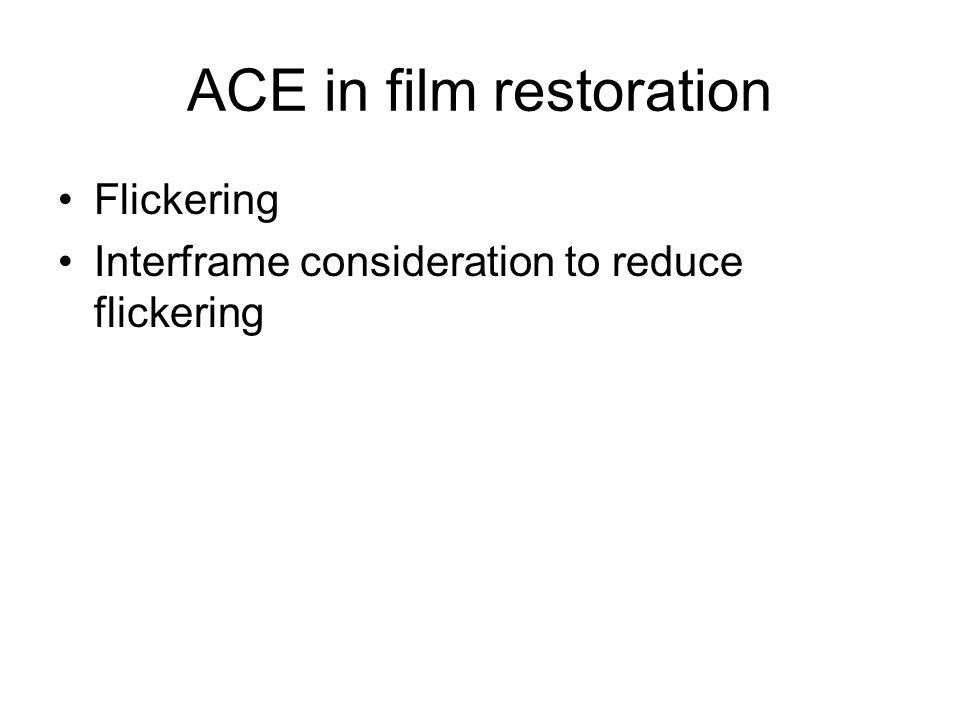 ACE in film restoration Flickering Interframe consideration to reduce flickering