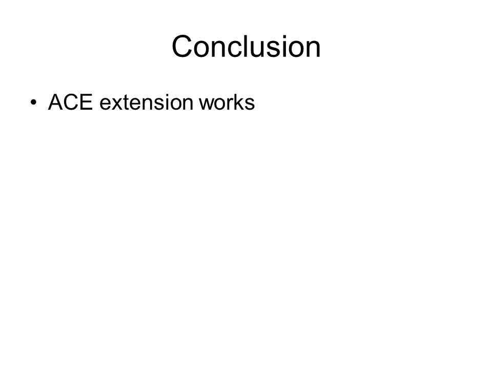 Conclusion ACE extension works