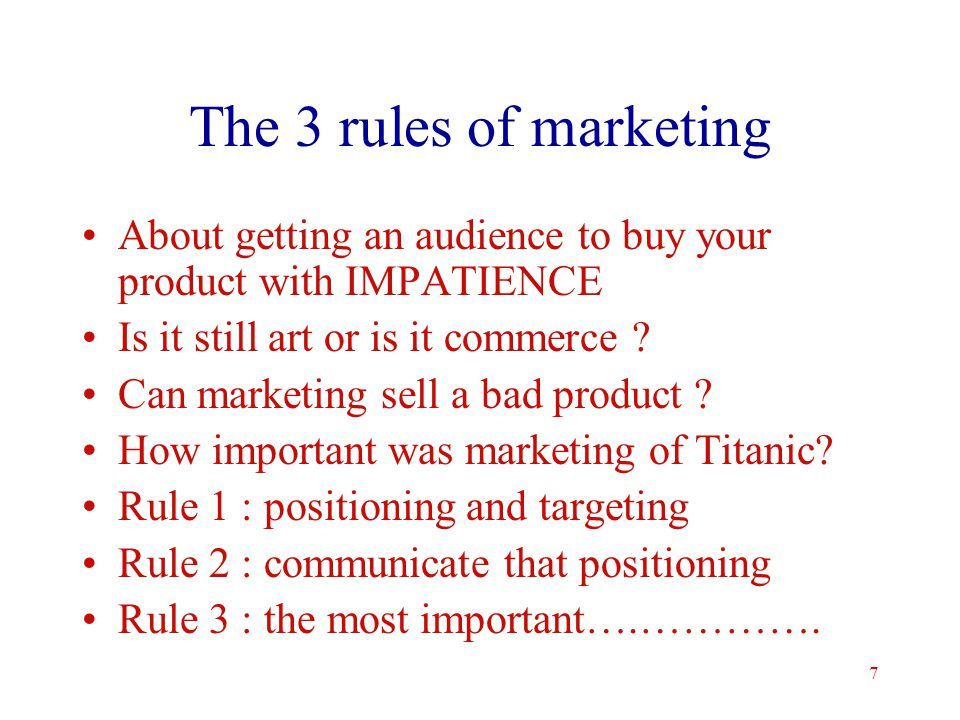 7 The 3 rules of marketing About getting an audience to buy your product with IMPATIENCE Is it still art or is it commerce .