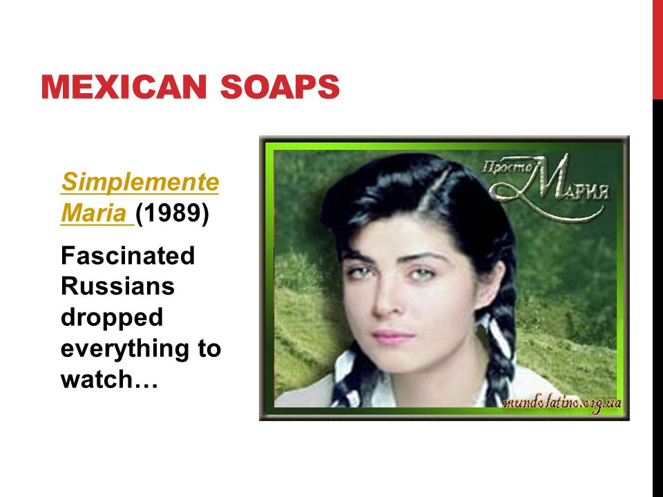 Simplemente Maria Simplemente Maria (1989) Fascinated Russians dropped everything to watch… MEXICAN SOAPS