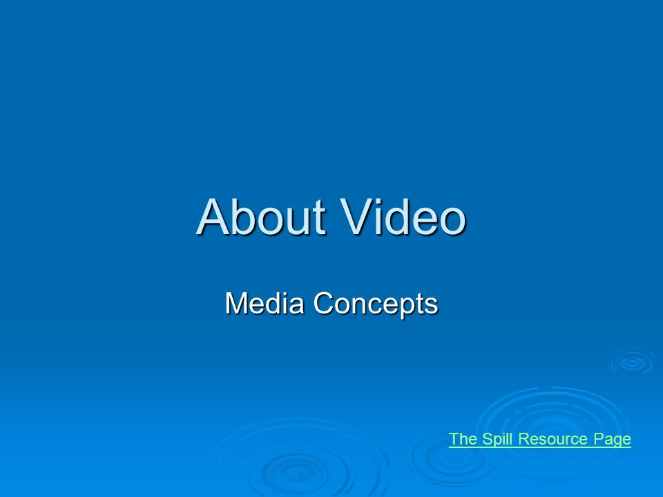 About Video Media Concepts The Spill Resource Page