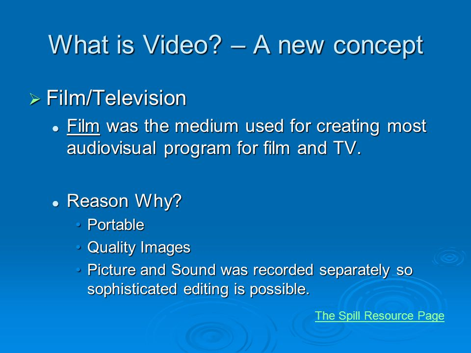 What is Video? – A new concept Film/Television Film/Television Film was the medium used for creating most audiovisual program for film and TV. Film wa
