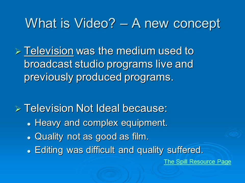 What is Video? – A new concept Television was the medium used to broadcast studio programs live and previously produced programs. Television was the m