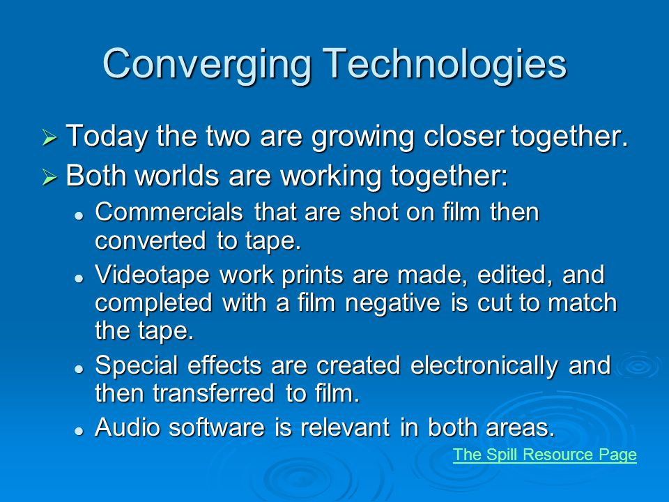 Converging Technologies Today the two are growing closer together. Today the two are growing closer together. Both worlds are working together: Both w