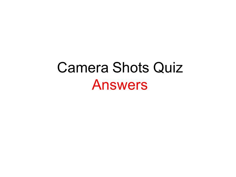 Camera Shots Quiz Answers