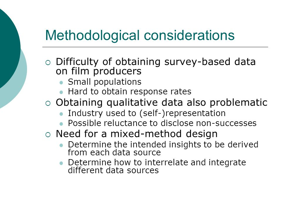 Methodological considerations Difficulty of obtaining survey-based data on film producers Small populations Hard to obtain response rates Obtaining qu