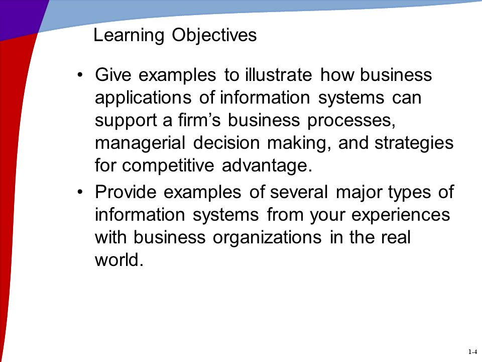 1-15 Other Information Systems Expert Systems –Example: credit application advisor Knowledge Management Systems –Support creation, organization, and dissemination of business knowledge Example: intranet access to best business practices Strategic Information Systems –Help get a strategic advantage over customer –Examples: shipment tracking, e-commerce Web systems Functional Business Systems –Focus on operational and managerial applications Examples: accounting, finance, or marketing