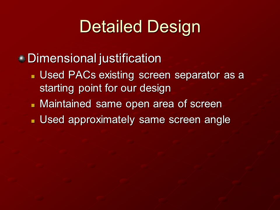 Dimensional justification Used PACs existing screen separator as a starting point for our design Used PACs existing screen separator as a starting poi