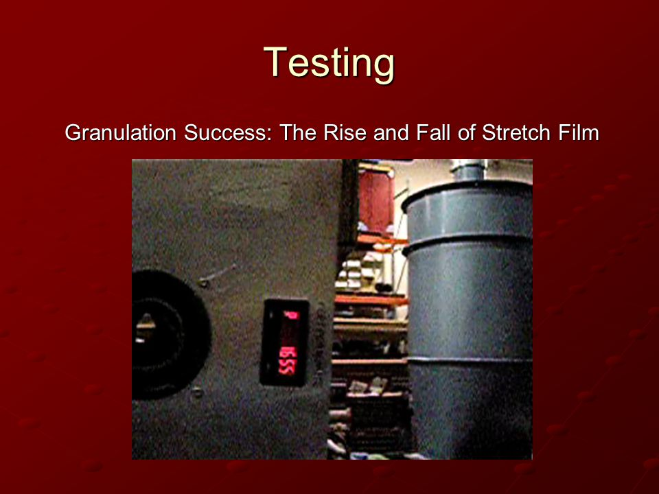 Testing Granulation Success: The Rise and Fall of Stretch Film