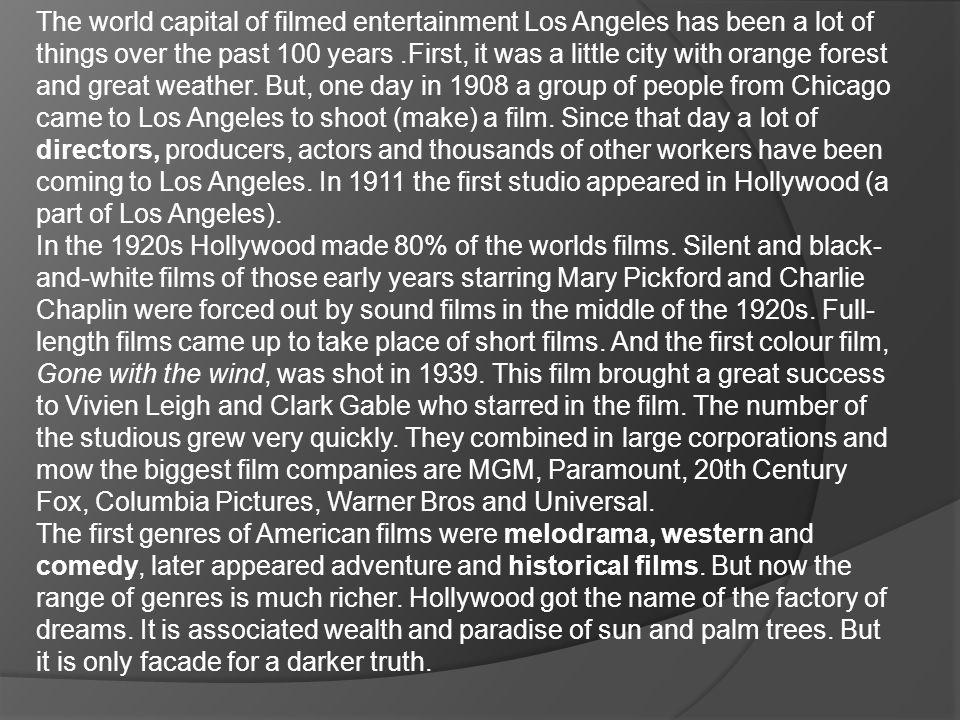 The world capital of filmed entertainment Los Angeles has been a lot of things over the past 100 years.First, it was a little city with orange forest