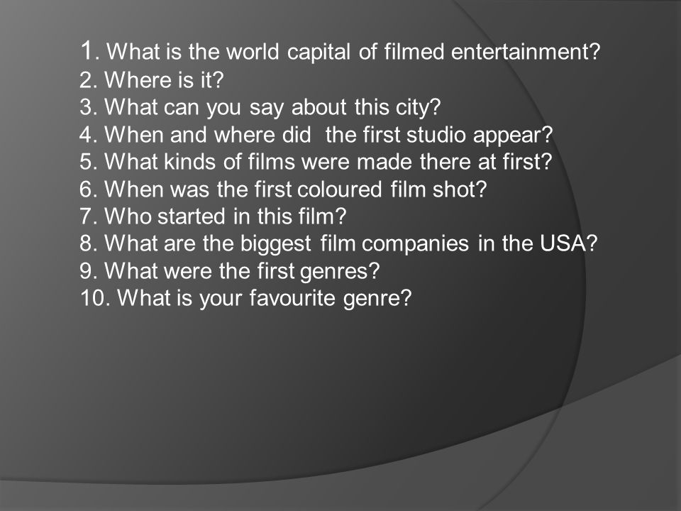 1. What is the world capital of filmed entertainment? 2. Where is it? 3. What can you say about this city? 4. When and where did the first studio appe