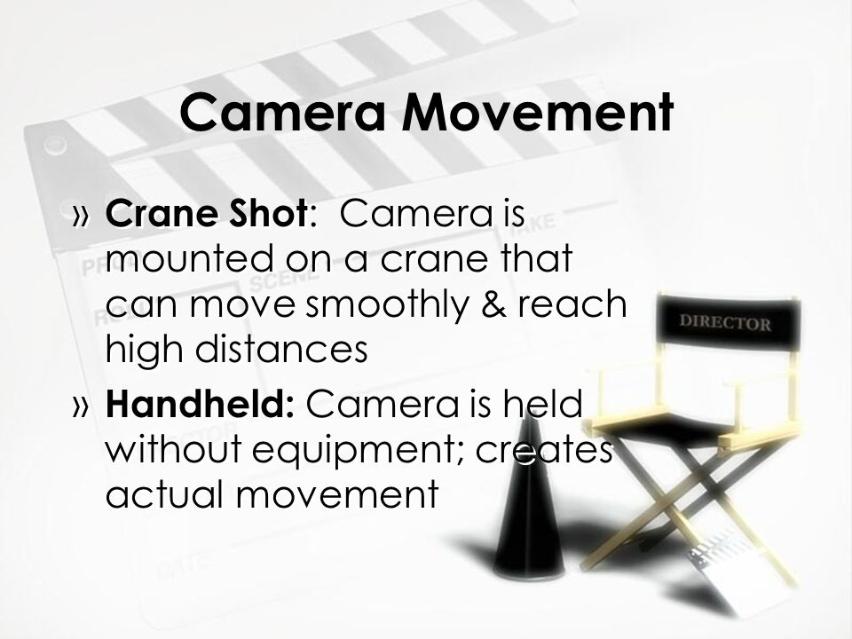 Camera Movement » Crane Shot : Camera is mounted on a crane that can move smoothly & reach high distances » Handheld: Camera is held without equipment