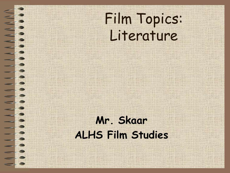 Film Topics: Literature Mr. Skaar ALHS Film Studies