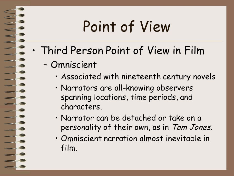 Point of View Third Person Point of View in Film –Omniscient Associated with nineteenth century novels Narrators are all-knowing observers spanning locations, time periods, and characters.