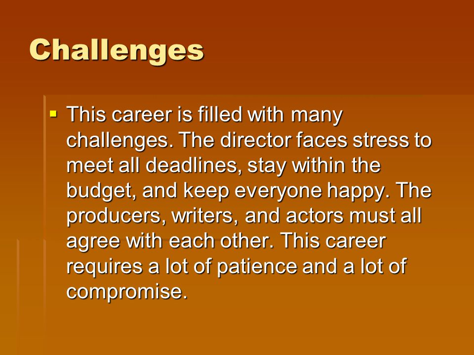 Challenges This career is filled with many challenges.