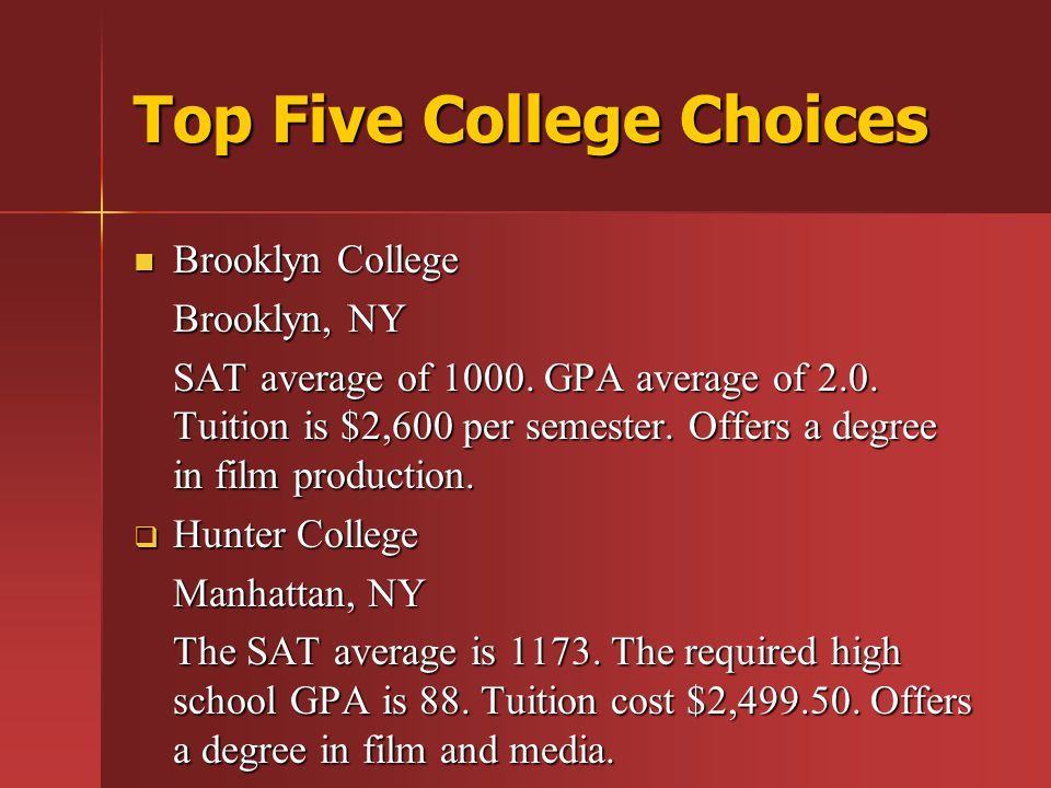Top Five College Choices Brooklyn College Brooklyn College Brooklyn, NY SAT average of 1000.