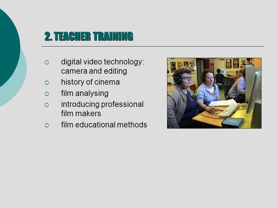 2. TEACHER TRAINING digital video technology: camera and editing history of cinema film analysing introducing professional film makers film educationa