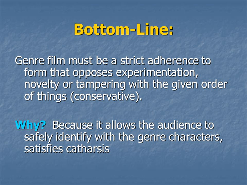Bottom-Line: Genre film must be a strict adherence to form that opposes experimentation, novelty or tampering with the given order of things (conserva